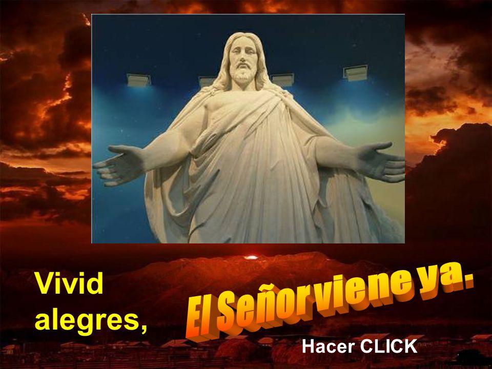 Vivid alegres, El Señor viene ya. Hacer CLICK