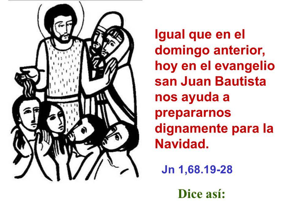 Igual que en el domingo anterior, hoy en el evangelio san Juan Bautista nos ayuda a prepararnos dignamente para la Navidad.