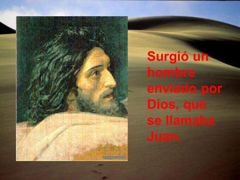 Surgió un hombre enviado por Dios, que se llamaba Juan.