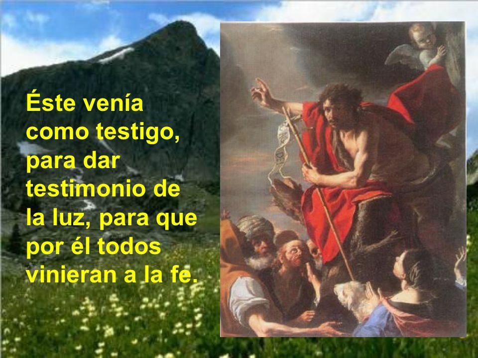 Éste venía como testigo, para dar testimonio de la luz, para que por él todos vinieran a la fe.