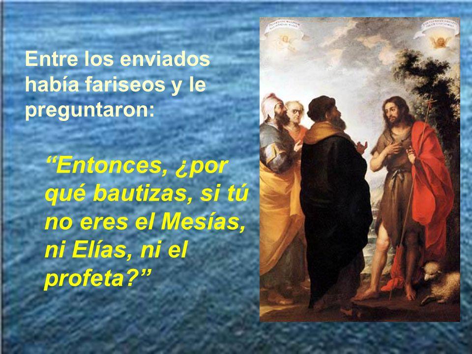 Entre los enviados había fariseos y le preguntaron: