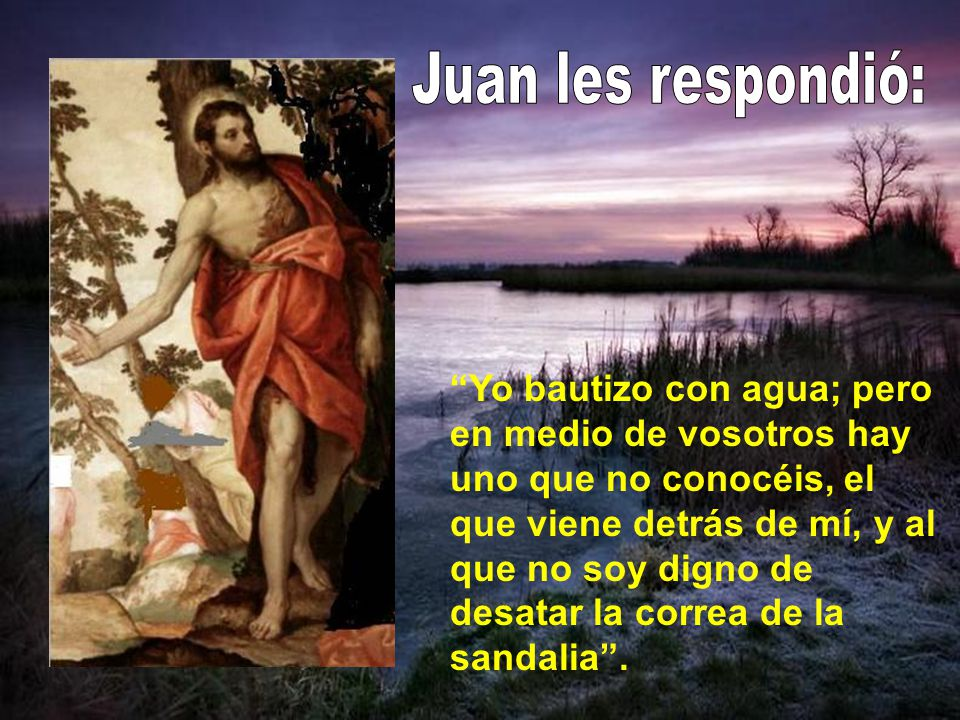 Juan les respondió: