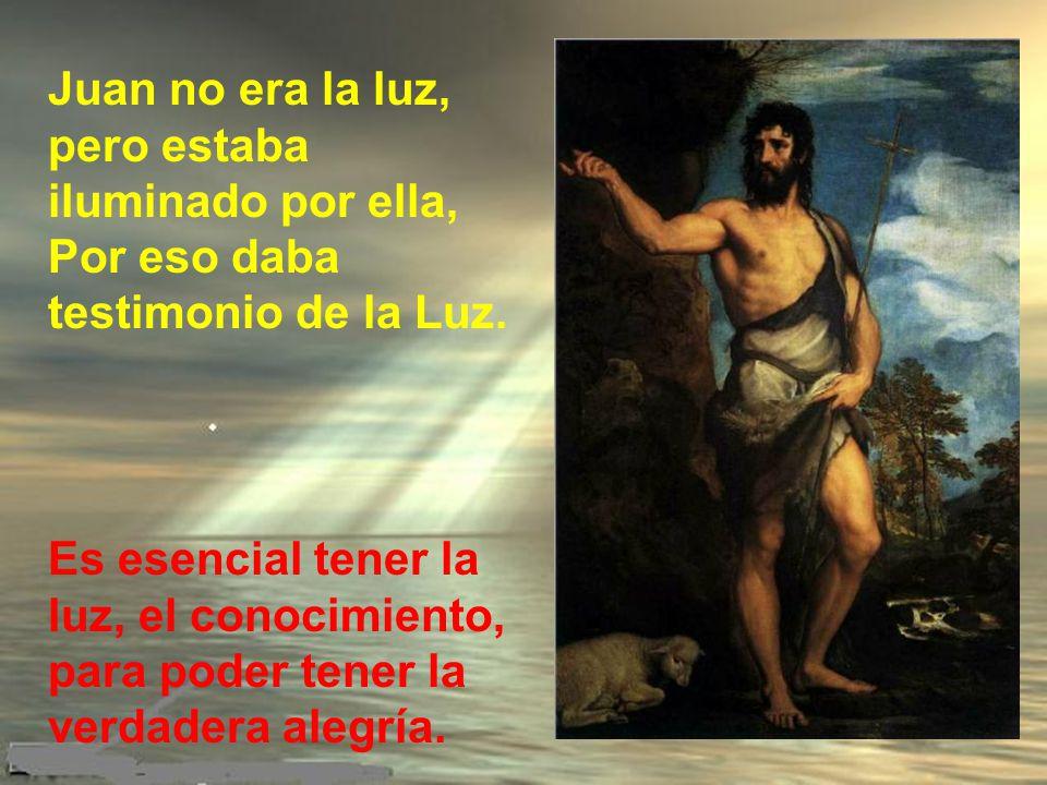 Juan no era la luz, pero estaba iluminado por ella, Por eso daba testimonio de la Luz.