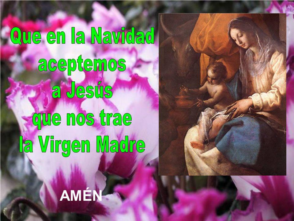 Que en la Navidad aceptemos a Jesús que nos trae la Virgen Madre AMÉN