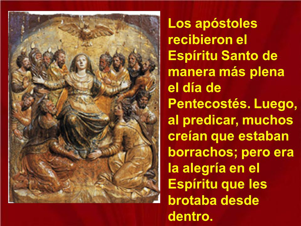 Los apóstoles recibieron el Espíritu Santo de manera más plena el día de Pentecostés.