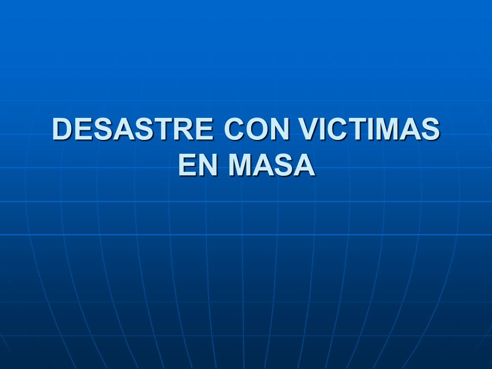 DESASTRE CON VICTIMAS EN MASA