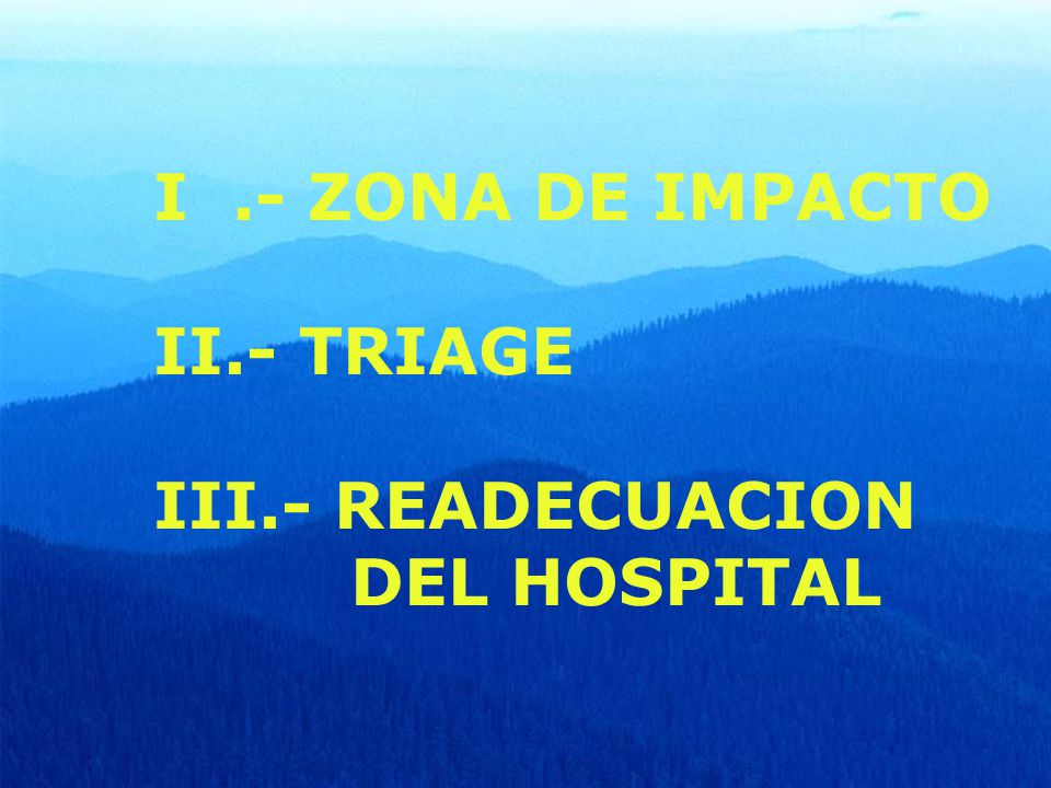 I .- ZONA DE IMPACTO II.- TRIAGE III.- READECUACION DEL HOSPITAL
