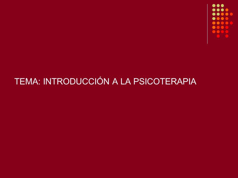 TEMA: INTRODUCCIÓN A LA PSICOTERAPIA