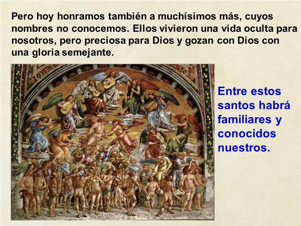 Entre estos santos habrá familiares y conocidos nuestros.