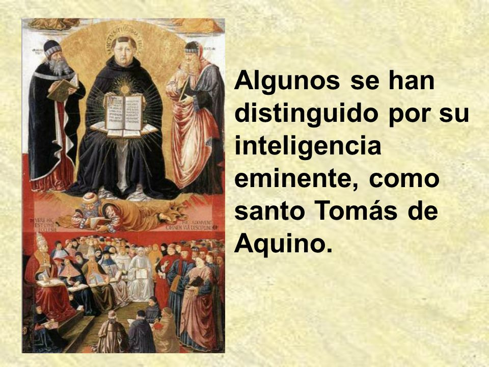 Algunos se han distinguido por su inteligencia eminente, como santo Tomás de Aquino.