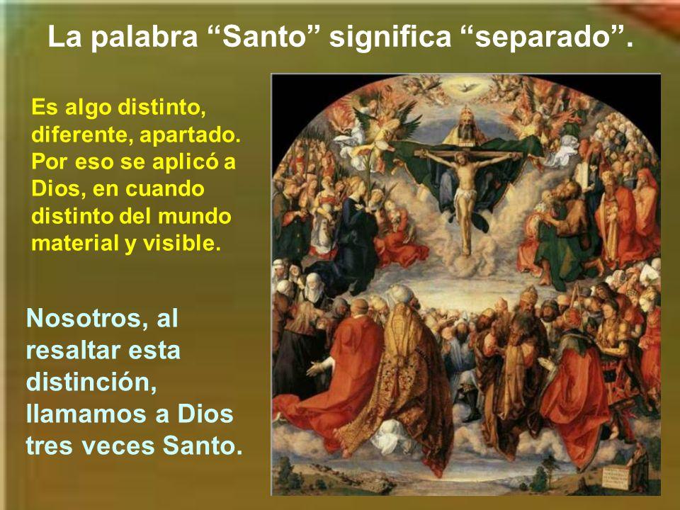 La palabra Santo significa separado .
