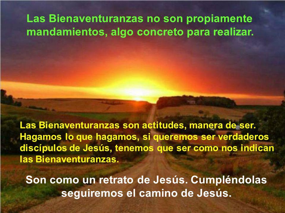 Las Bienaventuranzas no son propiamente mandamientos, algo concreto para realizar.