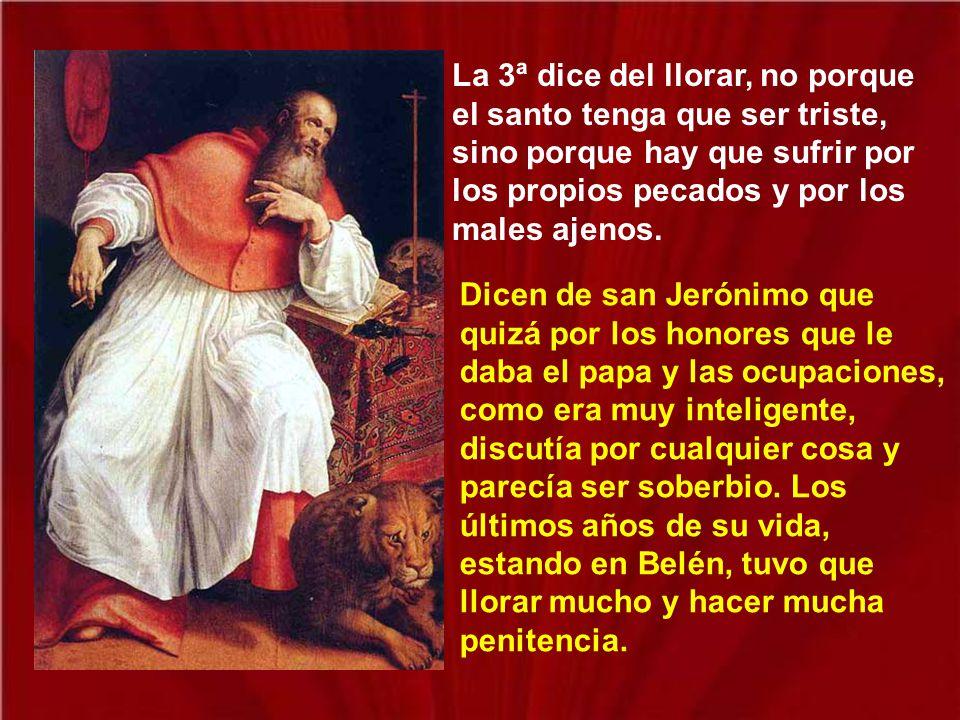 La 3ª dice del llorar, no porque el santo tenga que ser triste, sino porque hay que sufrir por los propios pecados y por los males ajenos.