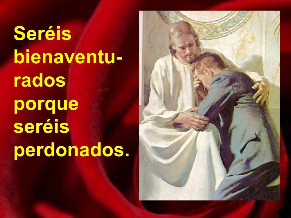Seréis bienaventu-rados porque seréis perdonados.