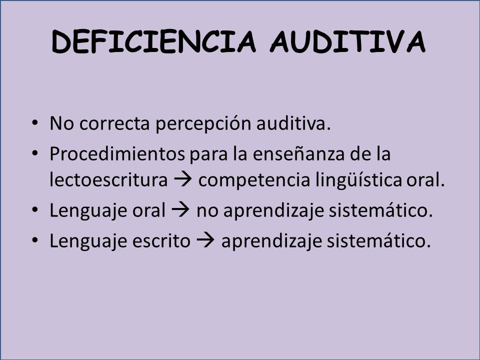 DEFICIENCIA AUDITIVA No correcta percepción auditiva.