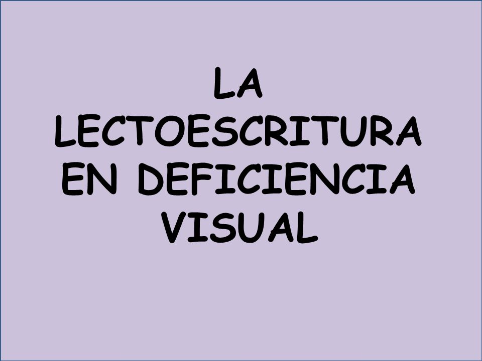LA LECTOESCRITURA EN DEFICIENCIA VISUAL