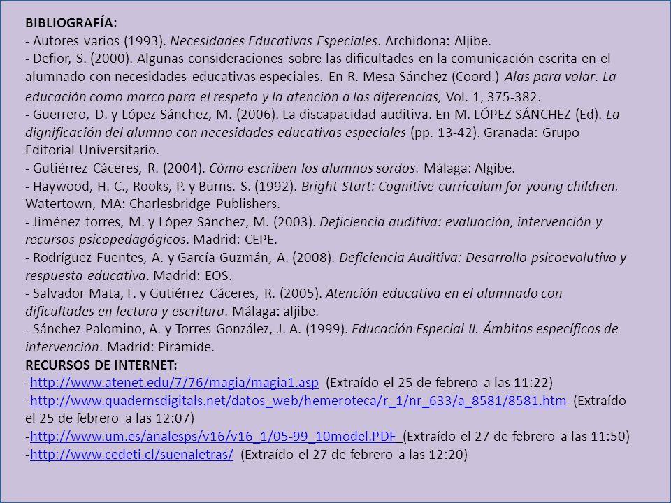 BIBLIOGRAFÍA: - Autores varios (1993). Necesidades Educativas Especiales. Archidona: Aljibe.
