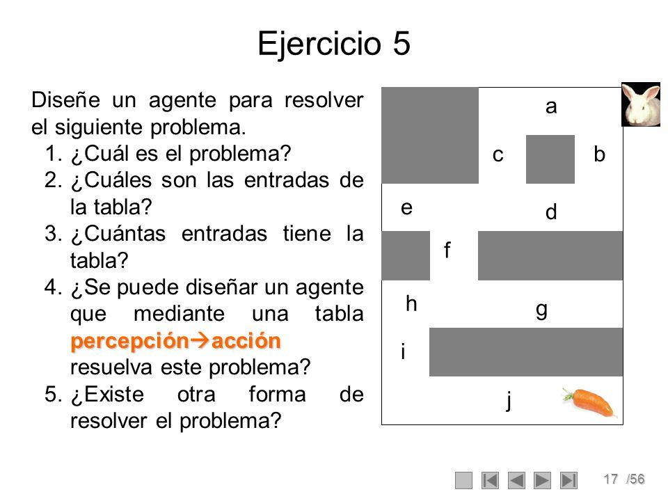 Ejercicio 5 Diseñe un agente para resolver el siguiente problema.