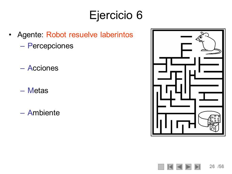 Ejercicio 6 Agente: Robot resuelve laberintos Percepciones Acciones