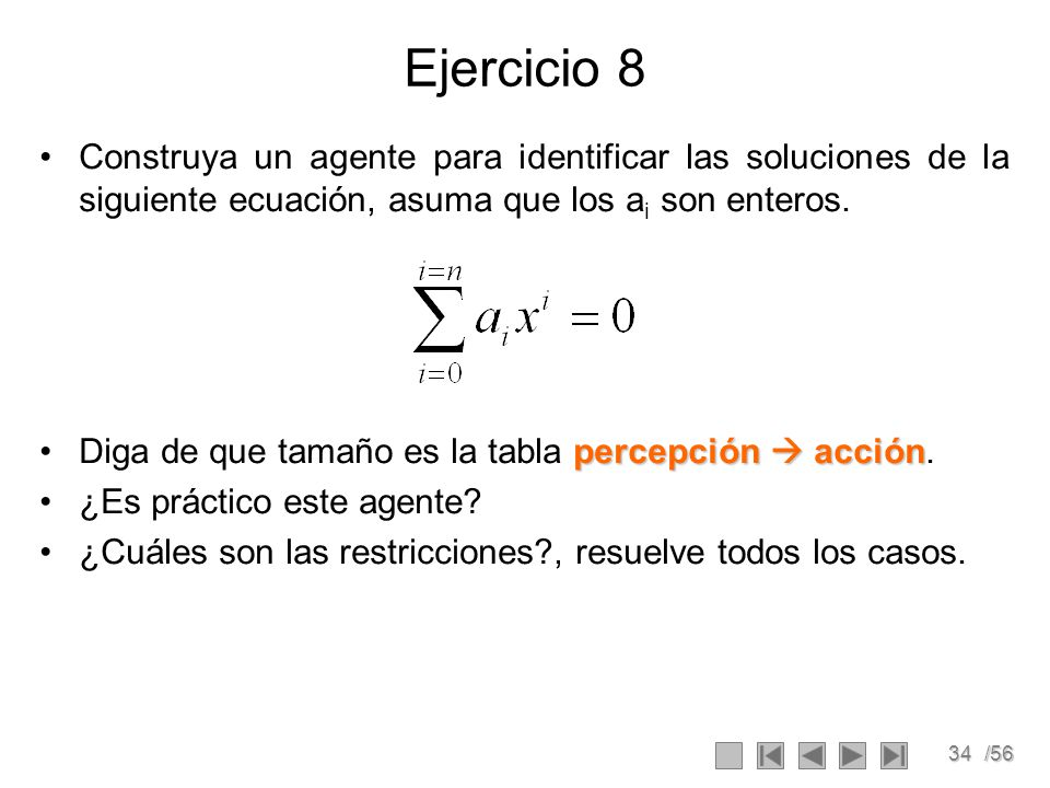 Ejercicio 8 Construya un agente para identificar las soluciones de la siguiente ecuación, asuma que los ai son enteros.