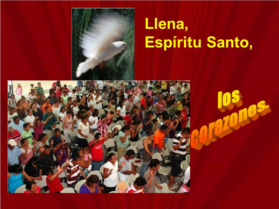 Llena, Espíritu Santo, los corazones.