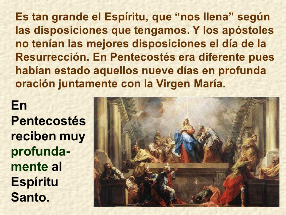 En Pentecostés reciben muy profunda-mente al Espíritu Santo.