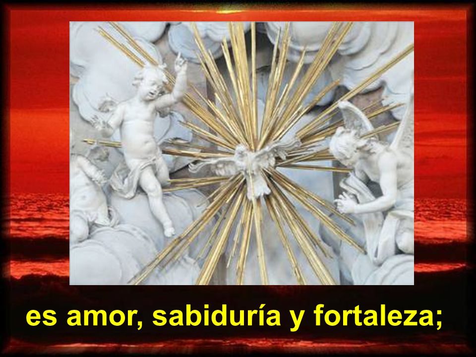 es amor, sabiduría y fortaleza;