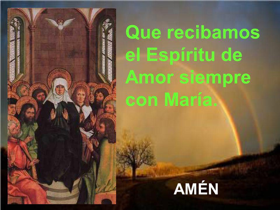 Que recibamos el Espíritu de Amor siempre con María.