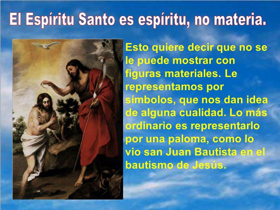 El Espíritu Santo es espíritu, no materia.
