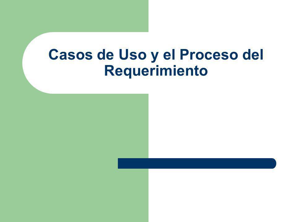Casos de Uso y el Proceso del Requerimiento