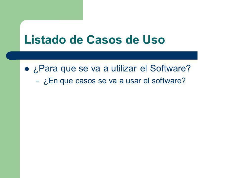 Listado de Casos de Uso ¿Para que se va a utilizar el Software