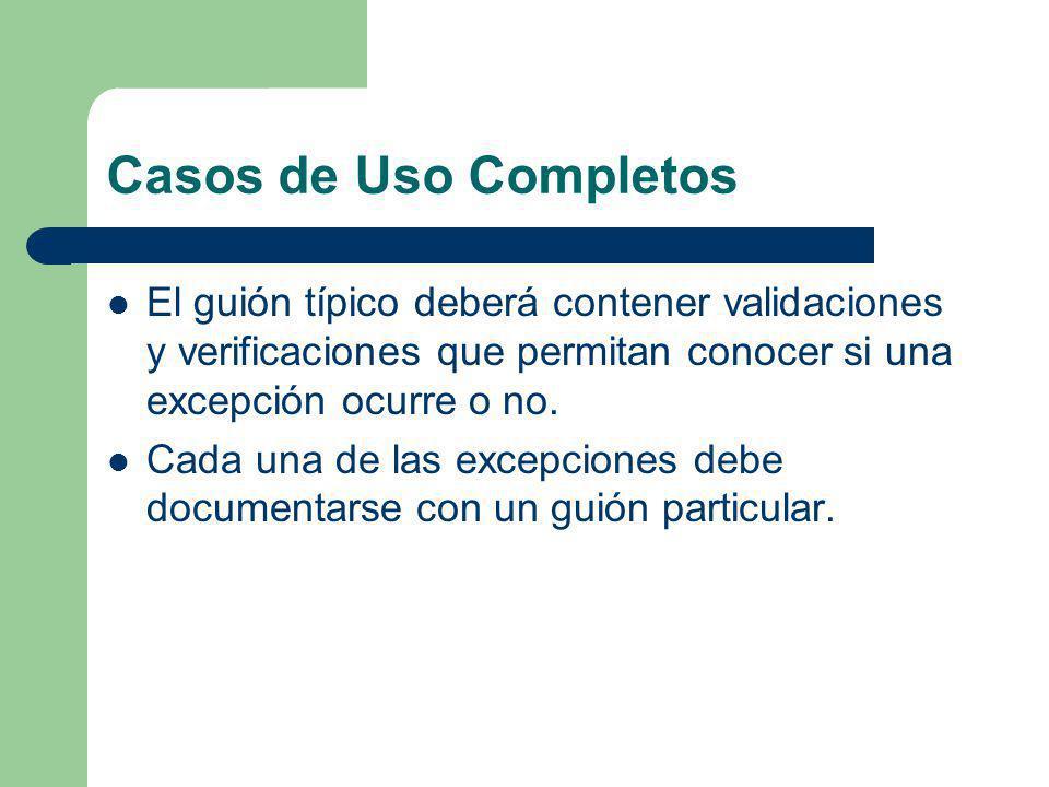 Casos de Uso Completos El guión típico deberá contener validaciones y verificaciones que permitan conocer si una excepción ocurre o no.
