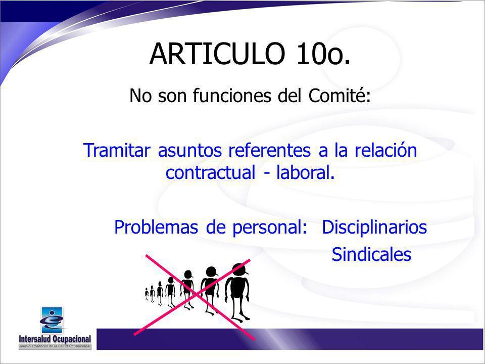 ARTICULO 10o. No son funciones del Comité: