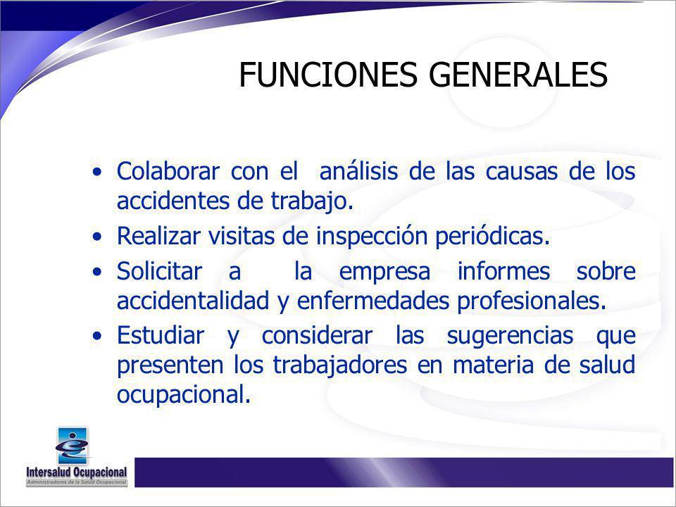 FUNCIONES GENERALES Colaborar con el análisis de las causas de los accidentes de trabajo. Realizar visitas de inspección periódicas.
