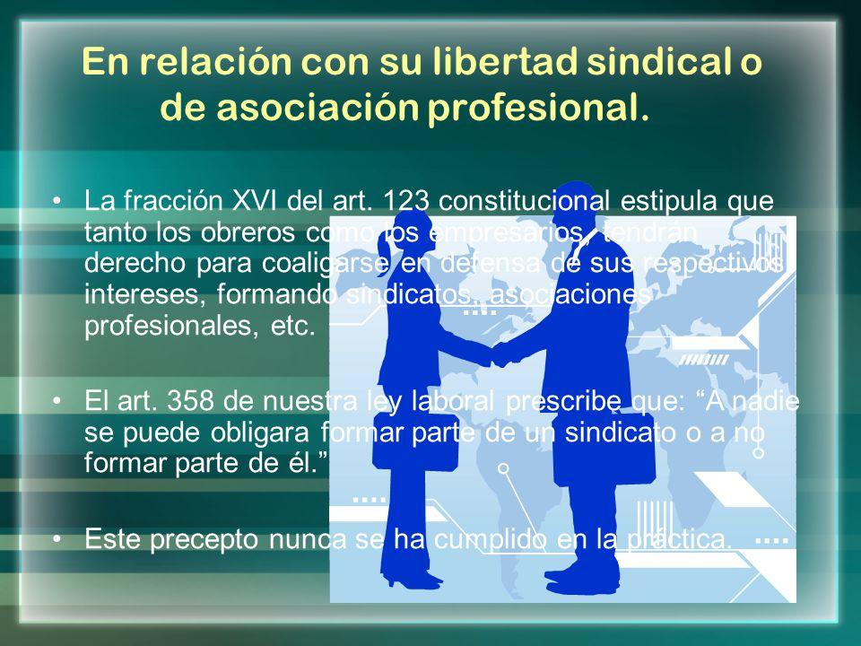 En relación con su libertad sindical o de asociación profesional.