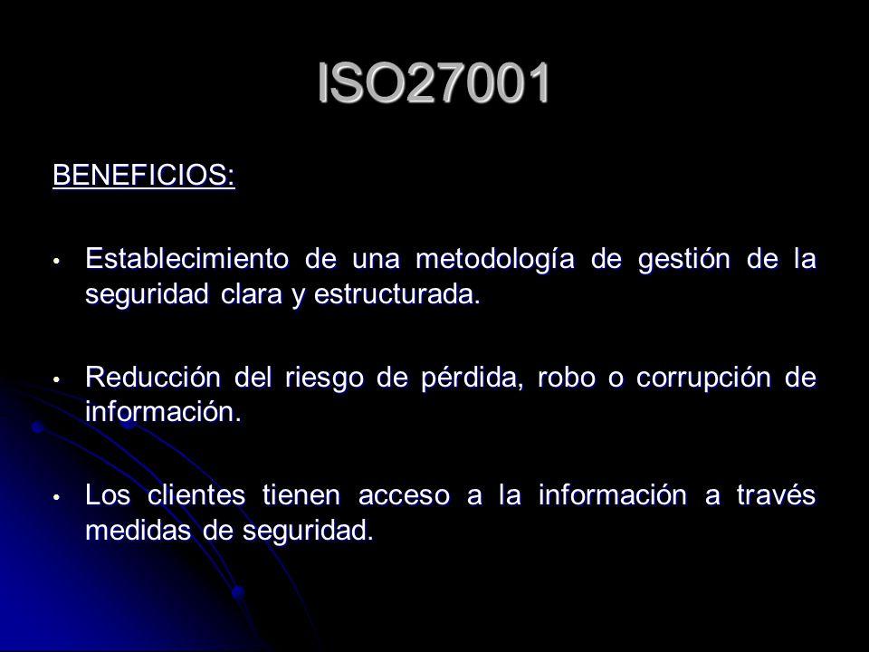 ISO27001 BENEFICIOS: Establecimiento de una metodología de gestión de la seguridad clara y estructurada.
