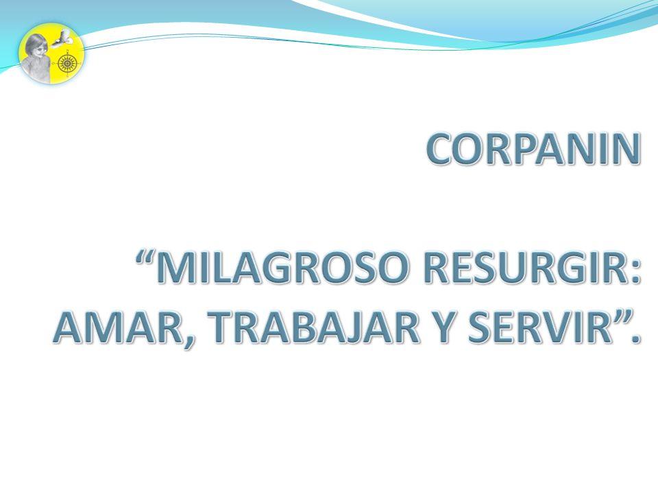 CORPANIN MILAGROSO RESURGIR: AMAR, TRABAJAR Y SERVIR .