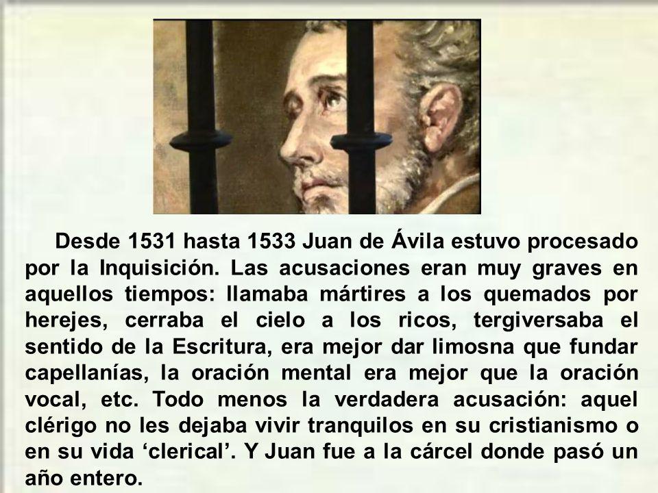 Desde 1531 hasta 1533 Juan de Ávila estuvo procesado por la Inquisición.