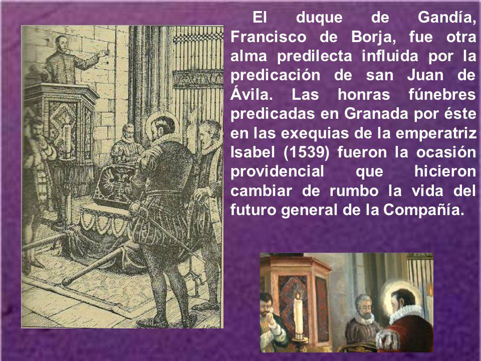 El duque de Gandía, Francisco de Borja, fue otra alma predilecta influida por la predicación de san Juan de Ávila.