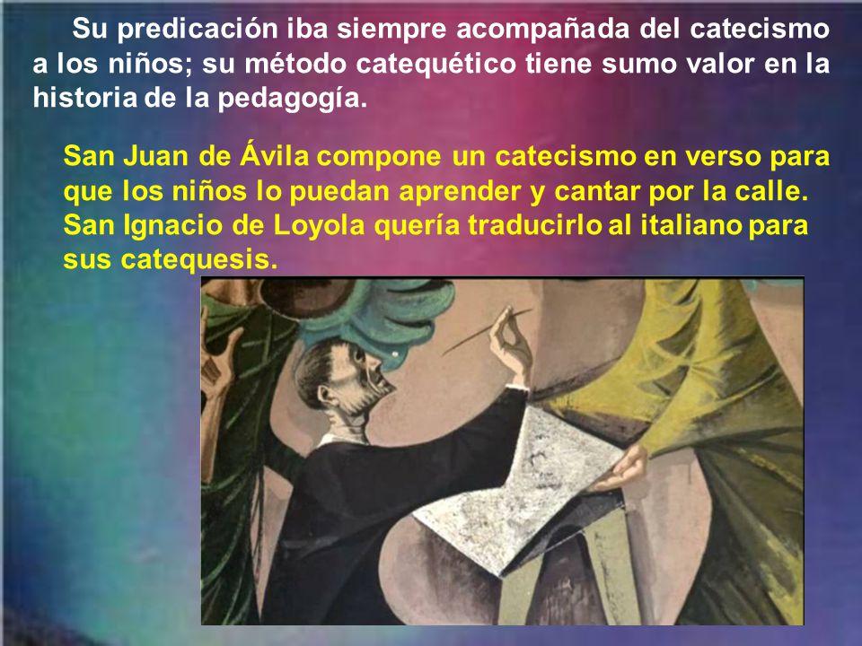 Su predicación iba siempre acompañada del catecismo a los niños; su método catequético tiene sumo valor en la historia de la pedagogía.