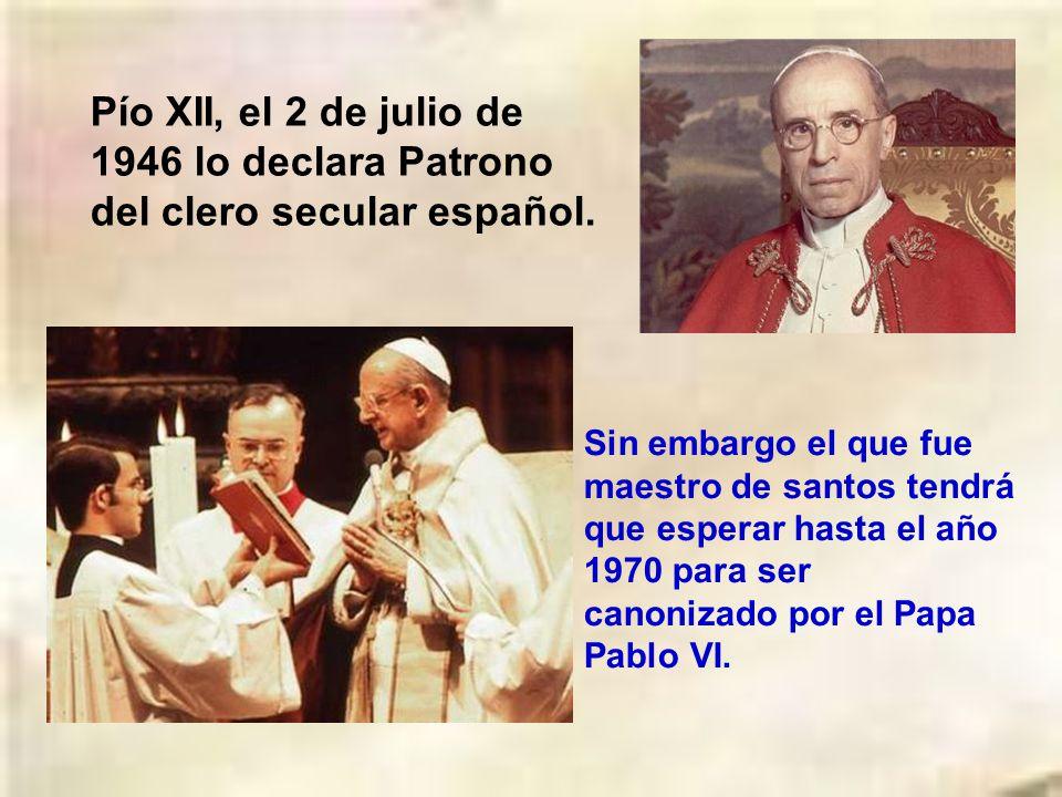 Pío XII, el 2 de julio de 1946 lo declara Patrono del clero secular español.