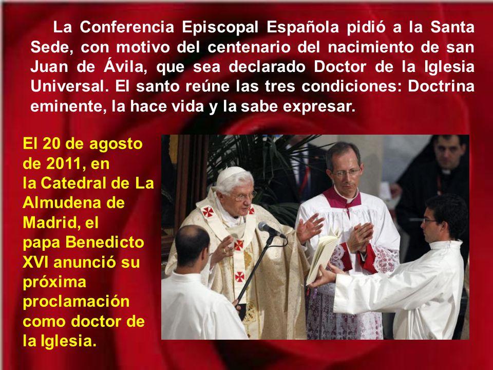 La Conferencia Episcopal Española pidió a la Santa Sede, con motivo del centenario del nacimiento de san Juan de Ávila, que sea declarado Doctor de la Iglesia Universal. El santo reúne las tres condiciones: Doctrina eminente, la hace vida y la sabe expresar.