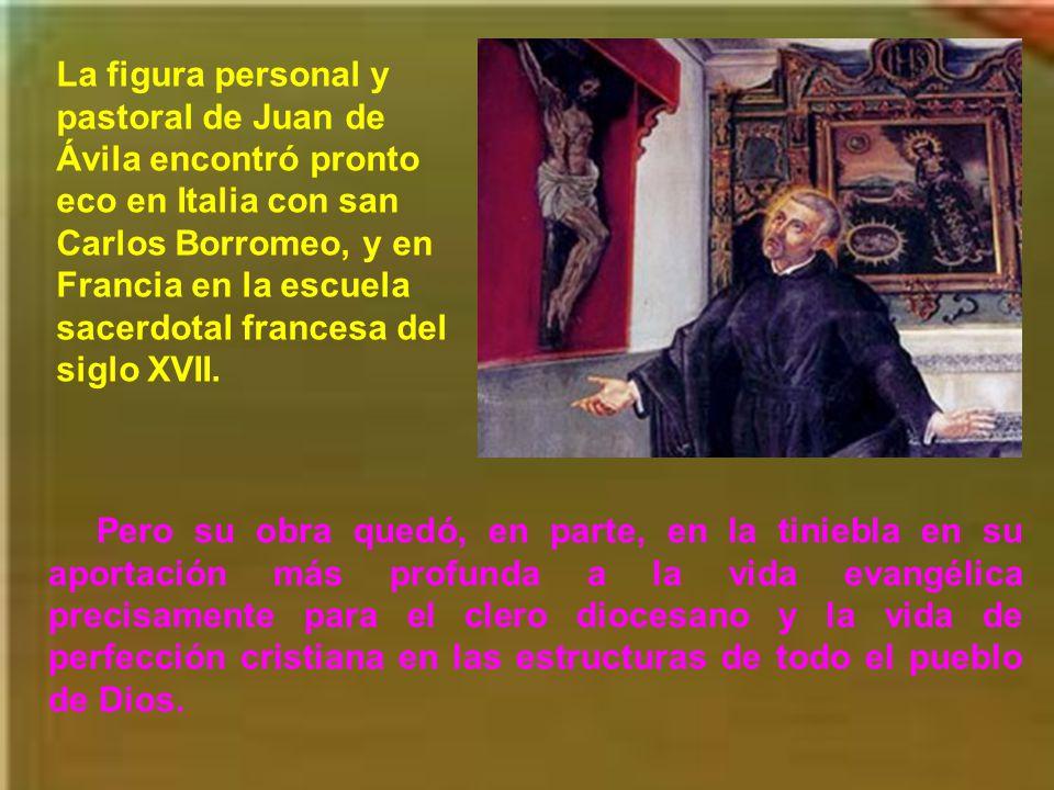 La figura personal y pastoral de Juan de Ávila encontró pronto eco en Italia con san Carlos Borromeo, y en Francia en la escuela sacerdotal francesa del siglo XVII.