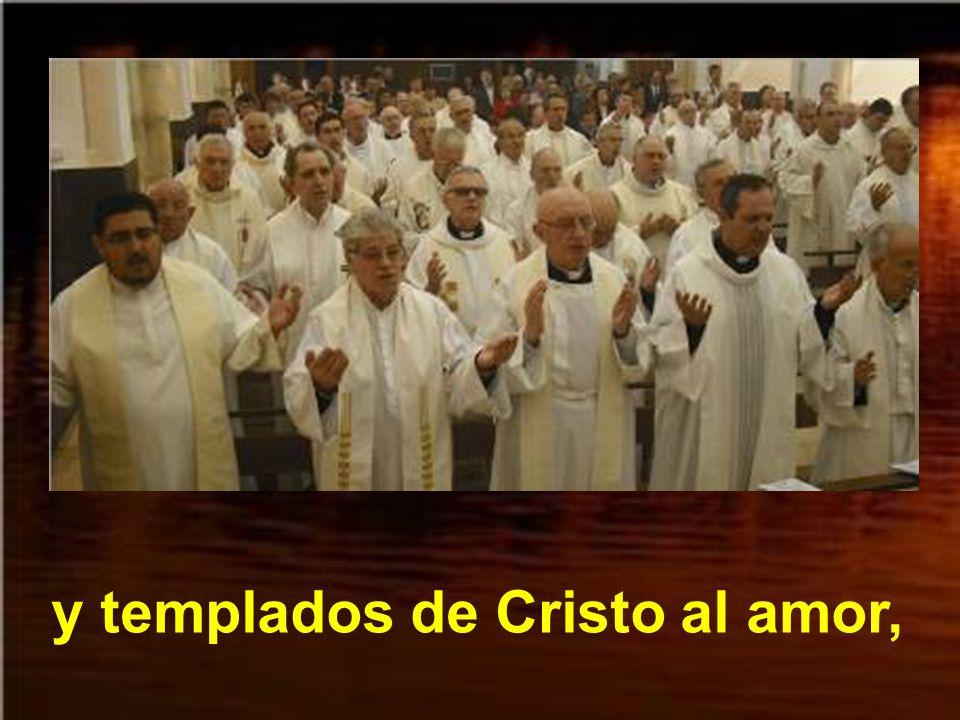 y templados de Cristo al amor,