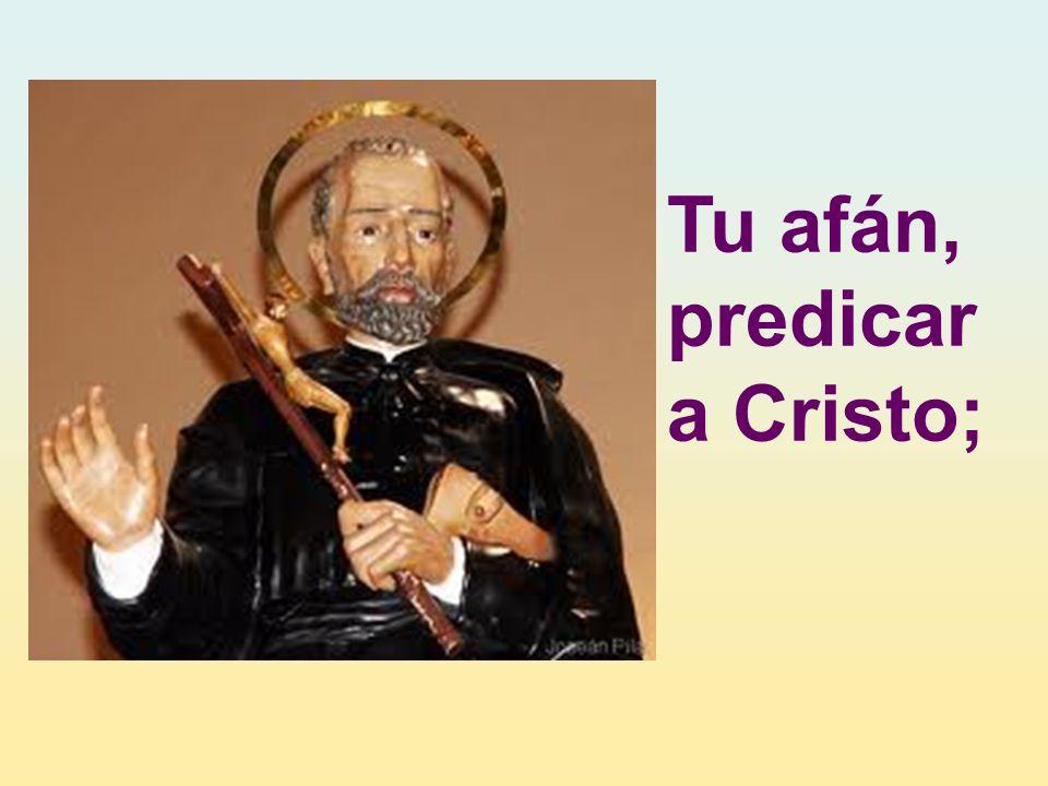 Tu afán, predicar a Cristo;