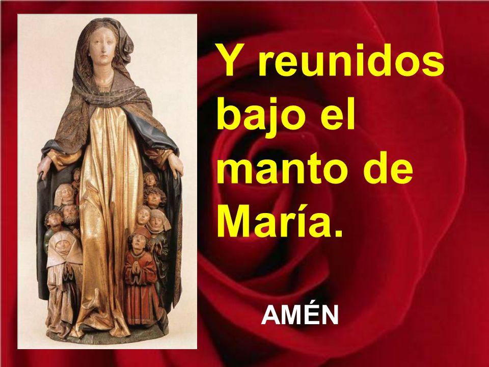Y reunidos bajo el manto de María.