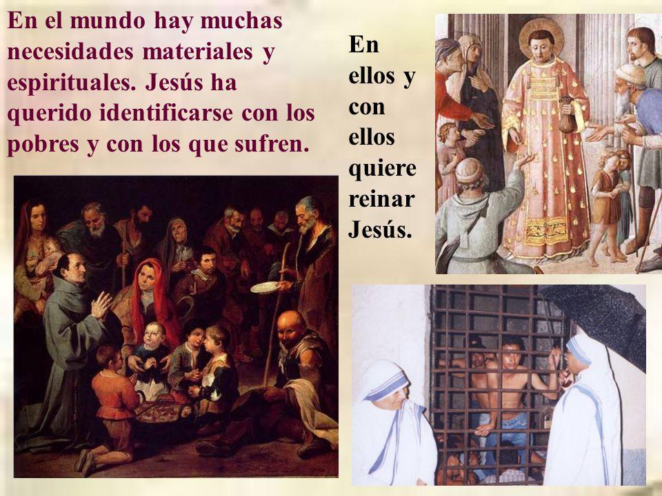 En el mundo hay muchas necesidades materiales y espirituales