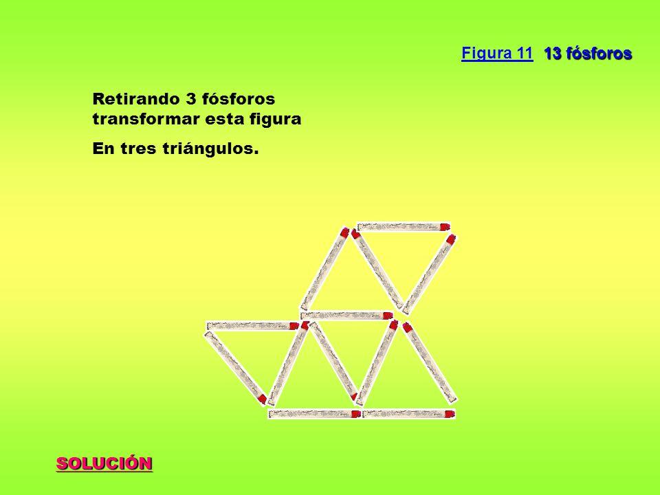 Figura 11 13 fósforos Retirando 3 fósforos transformar esta figura En tres triángulos. SOLUCIÓN