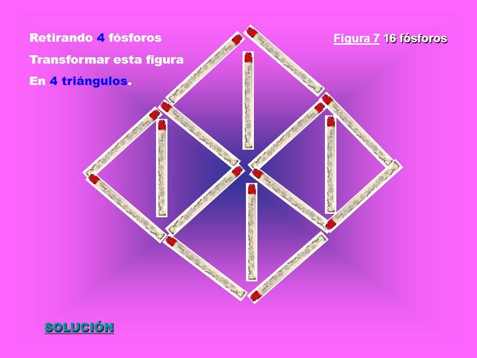 Retirando 4 fósforos Transformar esta figura En 4 triángulos. Figura 7 16 fósforos SOLUCIÓN