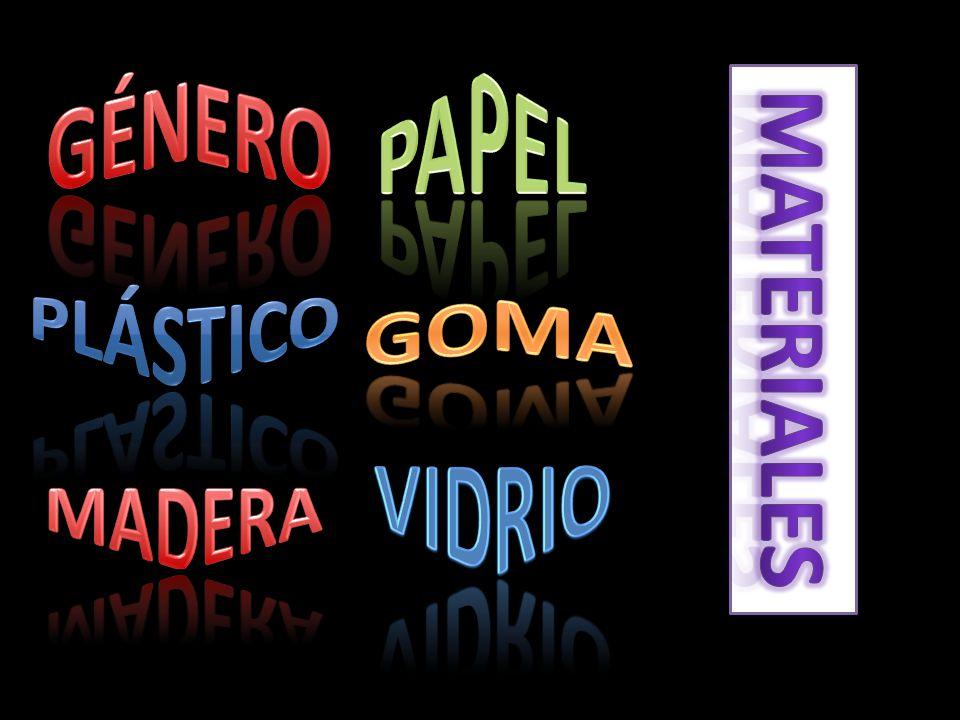 GÉNERO PAPEL materiales PLÁSTICO GOMA vidrio MADERA